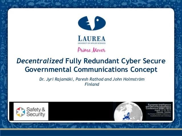 Decentralized Fully Redundant Cyber Secure Governmental Communications Concept Dr. Jyri Rajamäki, Paresh Rathod and John H...