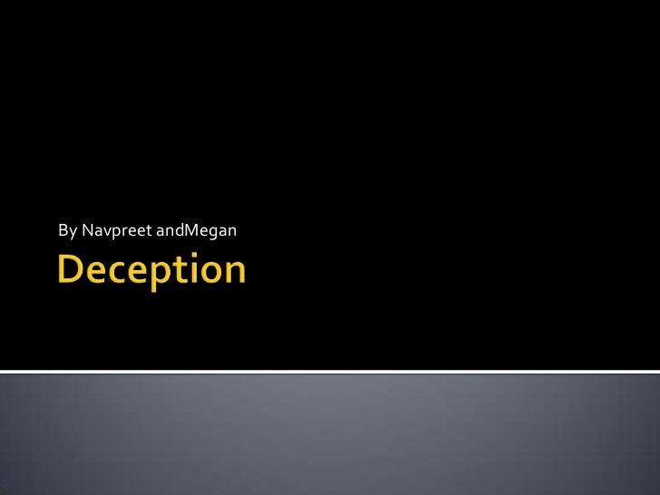 Deception <br />By Navpreet andMegan<br />