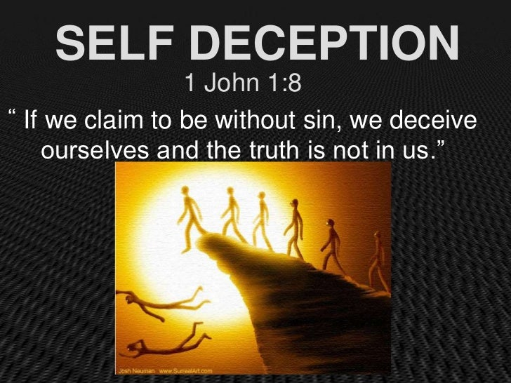 """SELF DECEPTION                 1 John 1:8"""" If we claim to be without sin, we deceive    ourselves and the truth is not in ..."""