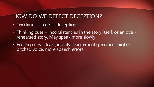 nonverbal cues when deceiving how to spot them and how to hide them How to spot a liar: identifying deceptive behavior  and may have expectations—or if they have something to hide, seek to avert attention from themselves)  these questions allow you to .