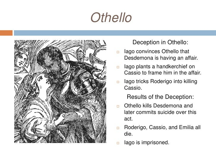 othello deception essay The values of two composer's respective eras may differ, but the ideas their texts explore often remain relevant despite the change in context in william shakespeare's othello, we see values and beliefs based on the theocentric society of elizabethan england george sax's television film of the same name reveals a.