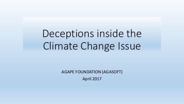 Deceptions inside the Climate Change Issue AGAPE FOUNDATION (AGASOFT) April 2017