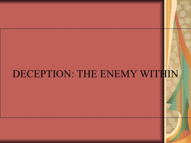 DECEPTION: THE ENEMY WITHIN