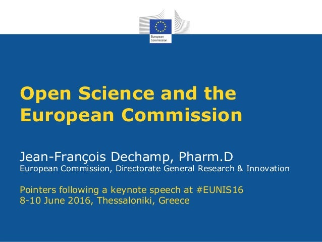 Open Science and the European Commission Jean-François Dechamp, Pharm.D European Commission, Directorate General Research ...