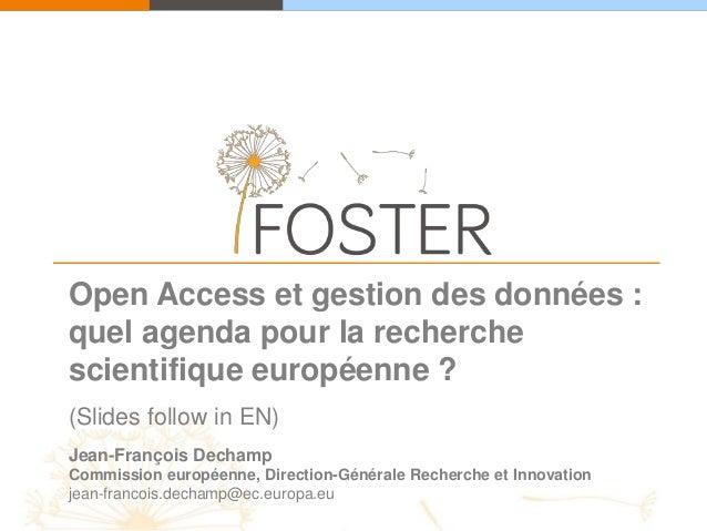 Open Access et gestion des données : quel agenda pour la recherche scientifique européenne ? (Slides follow in EN) Jean-Fr...