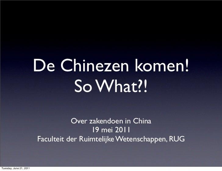 De Chinezen komen!                             So What?!                                    Over zakendoen in China       ...