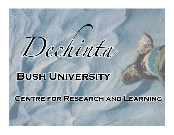 Dechinta Vision Dynamic, sustainable and self-determining communities where human capacity is rooted in indigenous knowle...