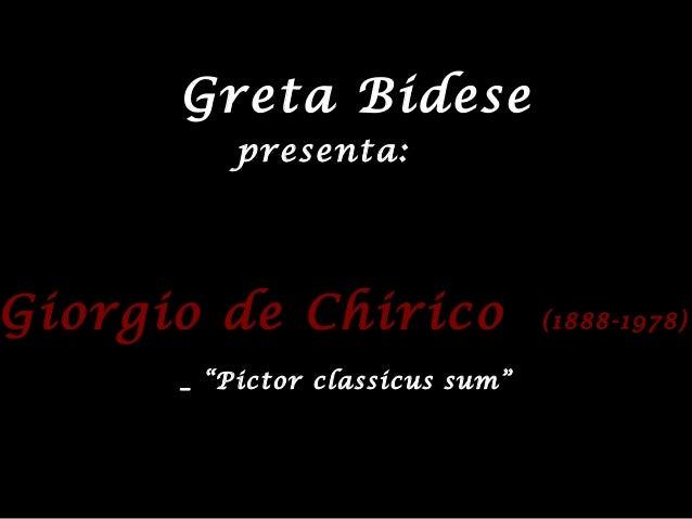 """Greta BideseGiorgio de ChiricoGiorgio de Chirico (1888-1978)(1888-1978)_ """"Pictor classicus sum""""presenta:"""