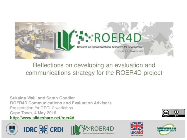 Sukaina Walji and Sarah Goodier ROER4D Communications and Evaluation Advisors Presentation for DECI-2 workshop Cape Town, ...