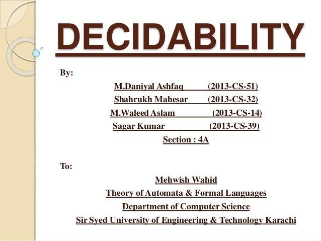 DECIDABILITY  By:  M.Daniyal Ashfaq (2013-CS-51)  Shahrukh Mahesar (2013-CS-32)  M.Waleed Aslam (2013-CS-14)  Sagar Kumar ...