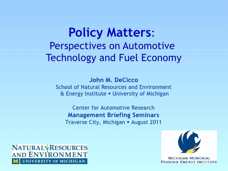 Policy Matters :   Perspectives on Automotive  Technology and Fuel Economy John M. DeCicco  School of Natural Resources an...