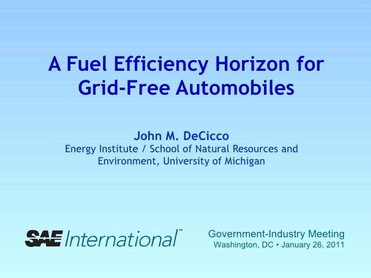 A Fuel Efficiency Horizon for Grid-Free Automobiles John M. DeCicco Energy Institute / School of Natural Resources and Env...