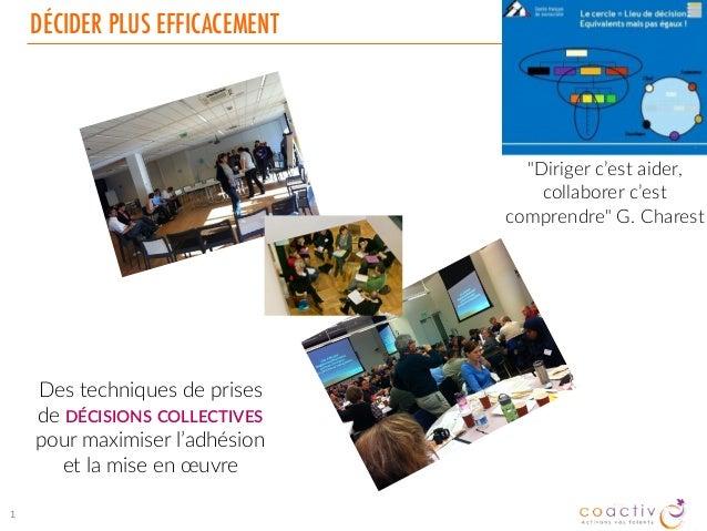 DÉCIDER PLUS EFFICACEMENT 1 Des techniques de prises de DÉCISIONS COLLECTIVES pour maximiser l'adhésion et la mise en œuvr...