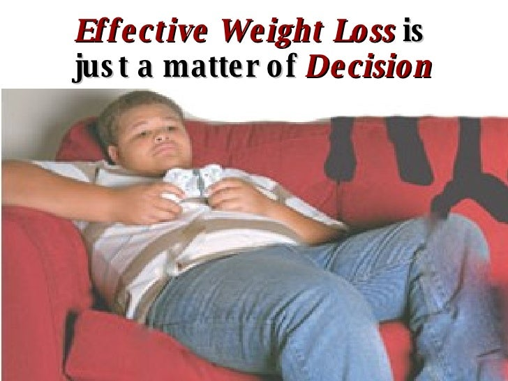 Effective Weight Loss  is  just a matter of   Decision