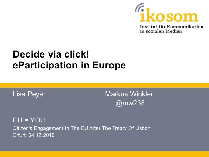 Decide via click!  eParticipation in Europe Lisa Peyer Markus Winkler @mw238 EU = YOU  Citizen's Engagement In The EU Afte...