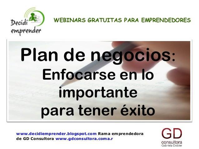 Plan de negocios: Enfocarse en lo importante para tener éxito WEBINARS GRATUITAS PARA EMPRENDEDORES www.decidiemprender.bl...