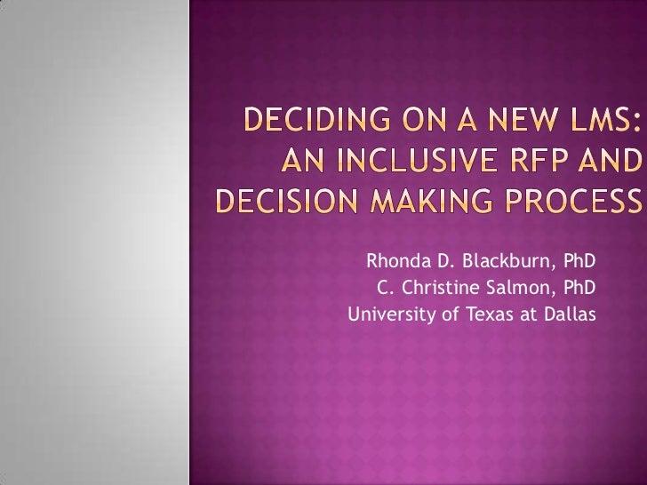 Deciding on a New LMS:An Inclusive RFP and Decision Making Process<br />Rhonda D. Blackburn, PhD<br />C. Christine Salmon,...