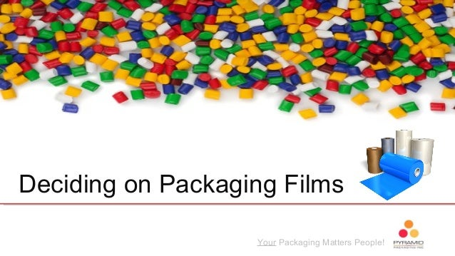Your Packaging Matters People! Deciding on Packaging Films