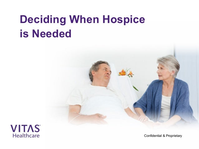 deciding when hospice is needed confidential proprietary