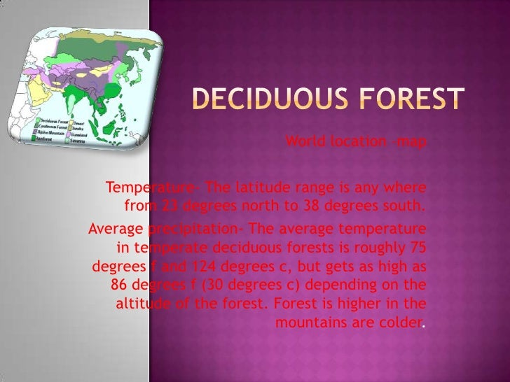 Deciduous Forest<br />World location –map<br />Temperature- The latitude range is any where from 23 degrees north to 38 de...