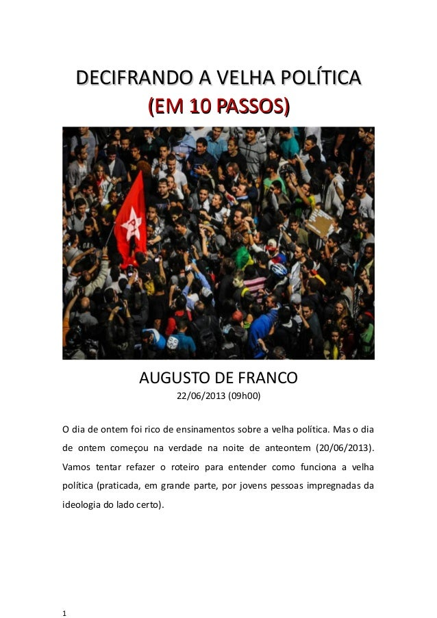 DECIFRANDO A VELHA POLÍTICADECIFRANDO A VELHA POLÍTICA(EM 10 PASSOS)(EM 10 PASSOS)AUGUSTO DE FRANCO22/06/2013 (09h00)O dia...