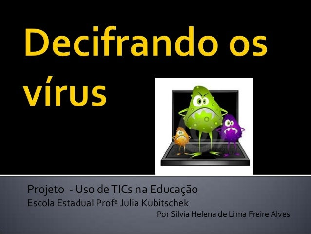 Projeto - Uso deTICs na Educação Escola Estadual Profª Julia Kubitschek Por Silvia Helena de Lima Freire Alves