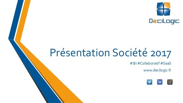 Présentation Société 2017 # BI #Collaboratif #SaaS www.decilogic.fr