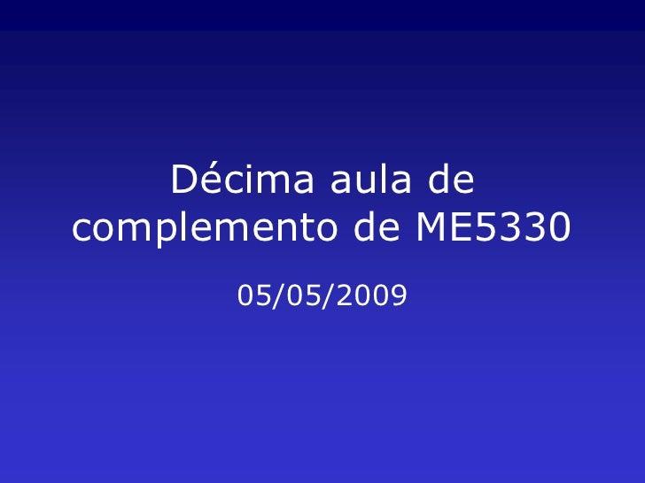 Décima aula de complemento de ME5330       05/05/2009