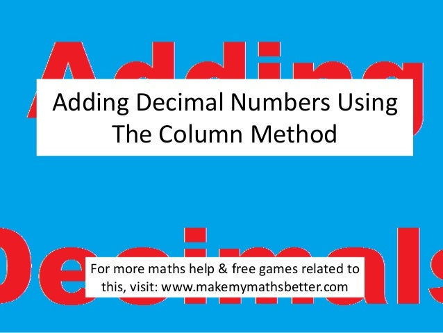 Adding Decimal Numbers Using The Column Method  For more maths help & free games related to this, visit: www.makemymathsbe...