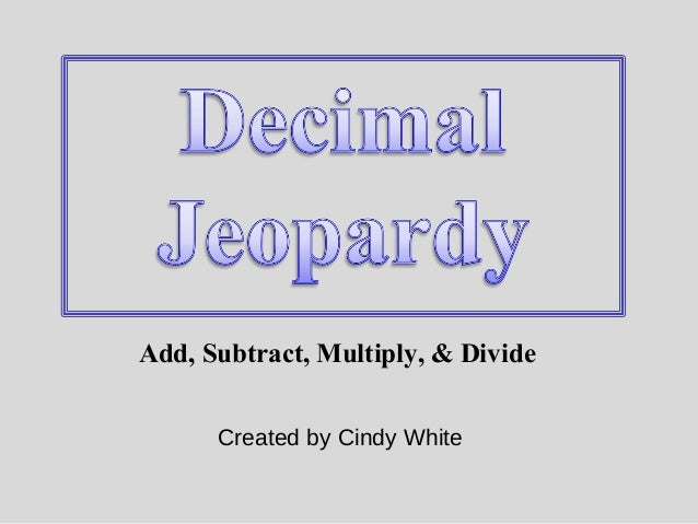 Add, Subtract, Multiply, & Divide  Created by Cindy White