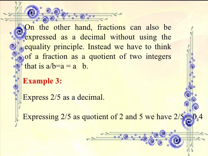 On the other hand, fractions can also be expressed as a decimal without using the equality principle. Instead we have to t...