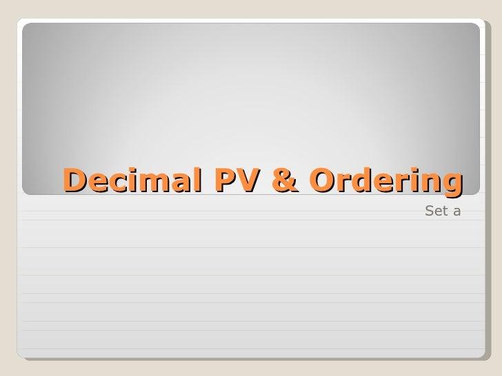 Decimal PV & Ordering Set a