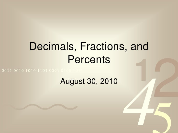 Decimals, Fractions, and Percents<br />August 30, 2010<br />