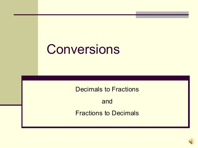 Conversions Decimals to Fractions and Fractions to Decimals
