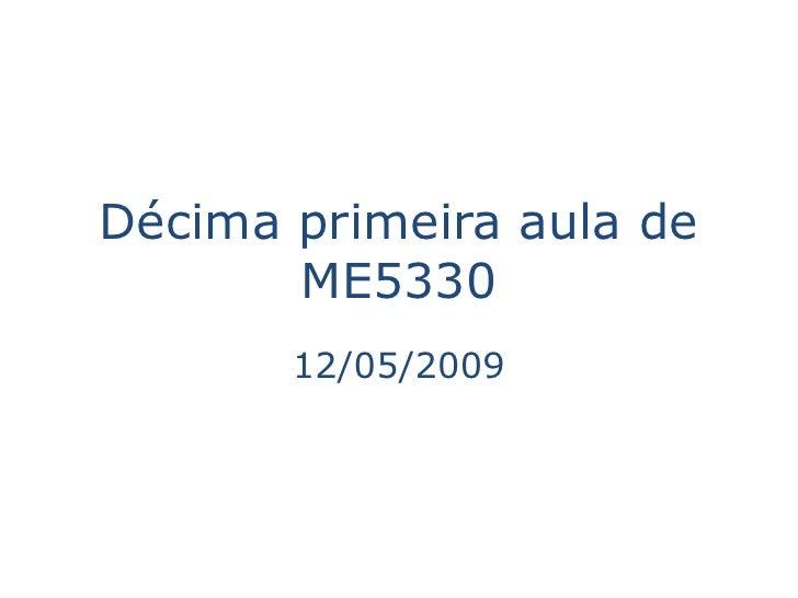 Décima primeira aula de        ME5330        12/05/2009