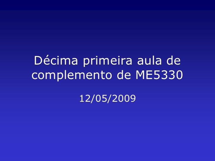 Décima primeira aula de complemento de ME5330        12/05/2009