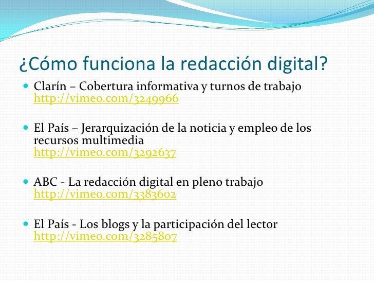 ¿Cómo funciona la redacción digital?<br />Clarín – Cobertura informativa y turnos de trabajohttp://vimeo.com/3249966<br />...