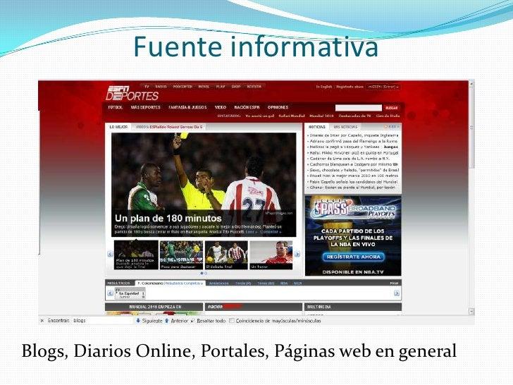 Fuente informativa<br />Blogs, Diarios Online, Portales, Páginas web en general<br />