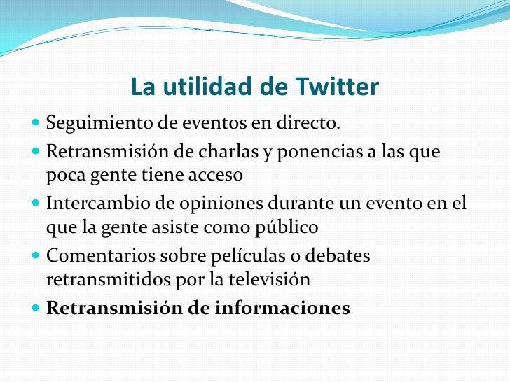La utilidad de Twitter<br />Seguimiento de eventos en directo.<br />Retransmisión de charlas y ponencias a las que poca ge...