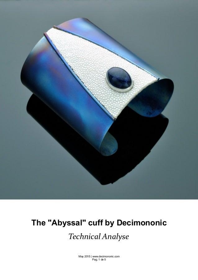 "The ""Abyssal"" cuff by Decimononic Technical Analyse May 2015   www.decimononic.com Pag. 1 de 5"