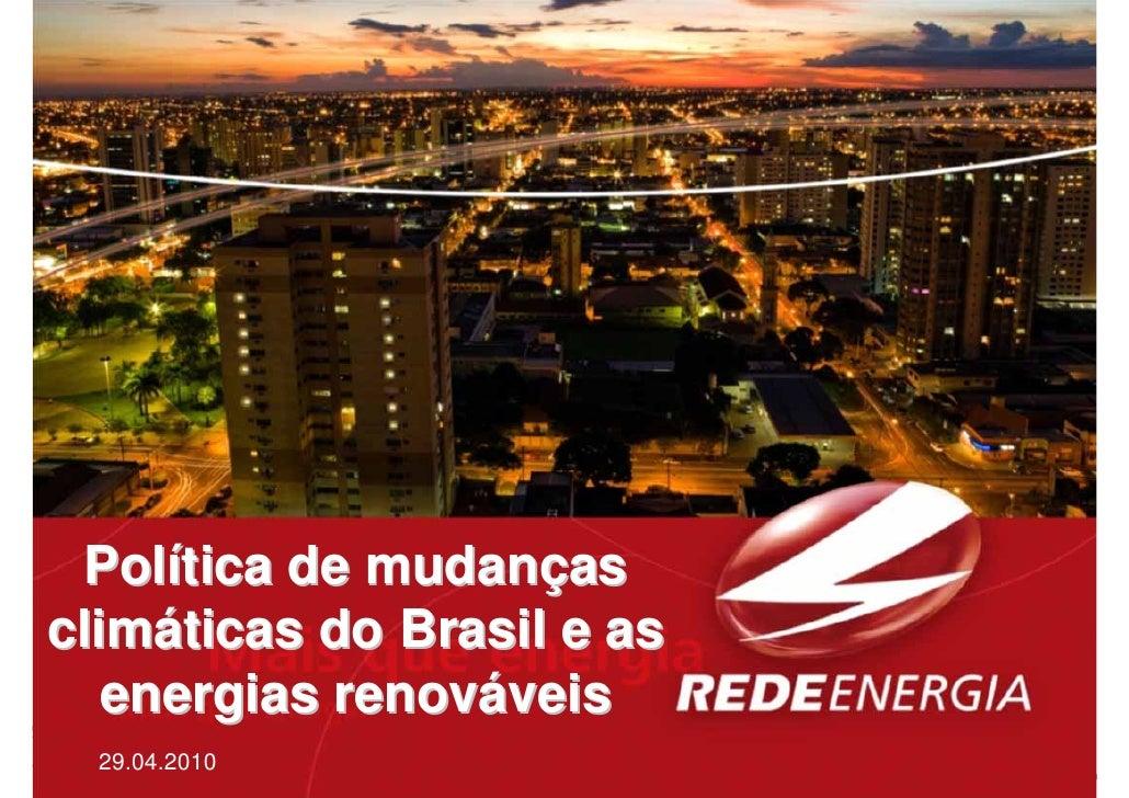 Política de mudanças climáticas do Brasil e as    energias renováveis   29.04.2010