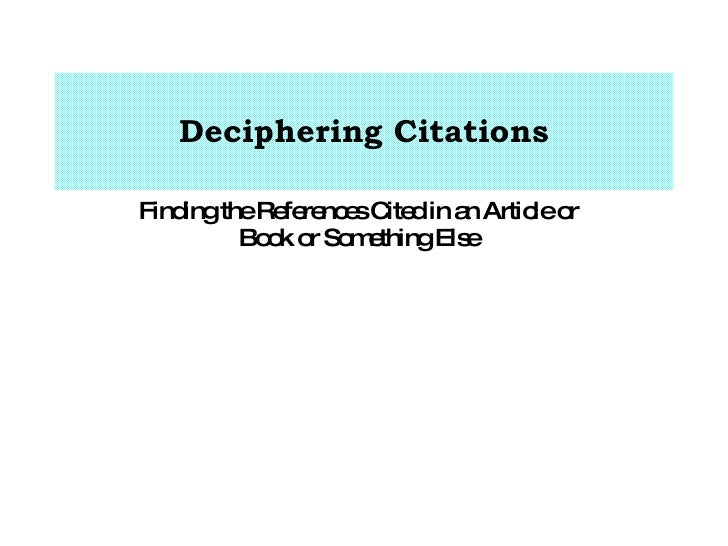 Deciphering Citations Finding the References Cited in an Article or Book  or Something Else