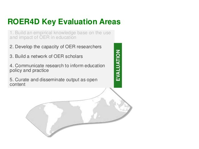 1. Build an empirical knowledge base on the use and impact of OER in education 2. Develop the capacity of OER researchers ...