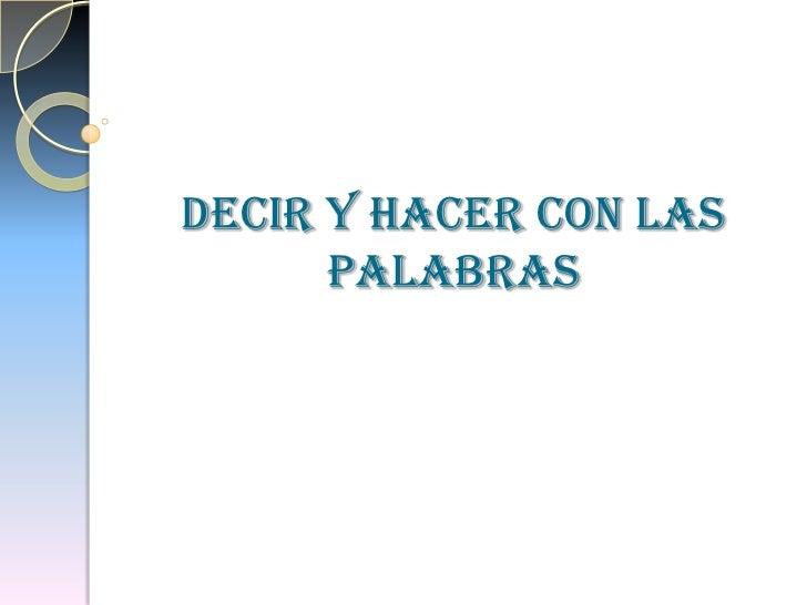 DECIR Y HACER CON LAS      PALABRAS