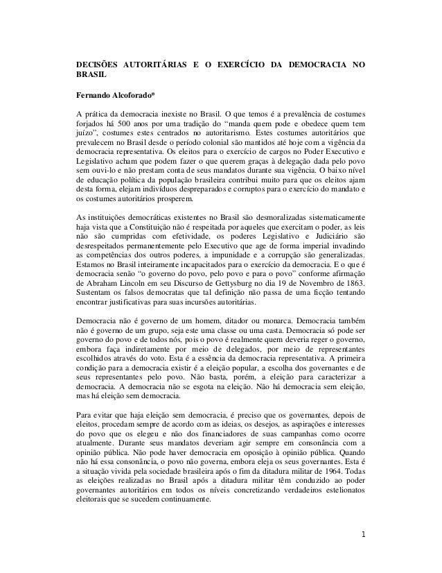 DECISÕES AUTORITÁRIAS E O EXERCÍCIO DA DEMOCRACIA NOBRASILFernando Alcoforado*A prática da democracia inexiste no Brasil. ...
