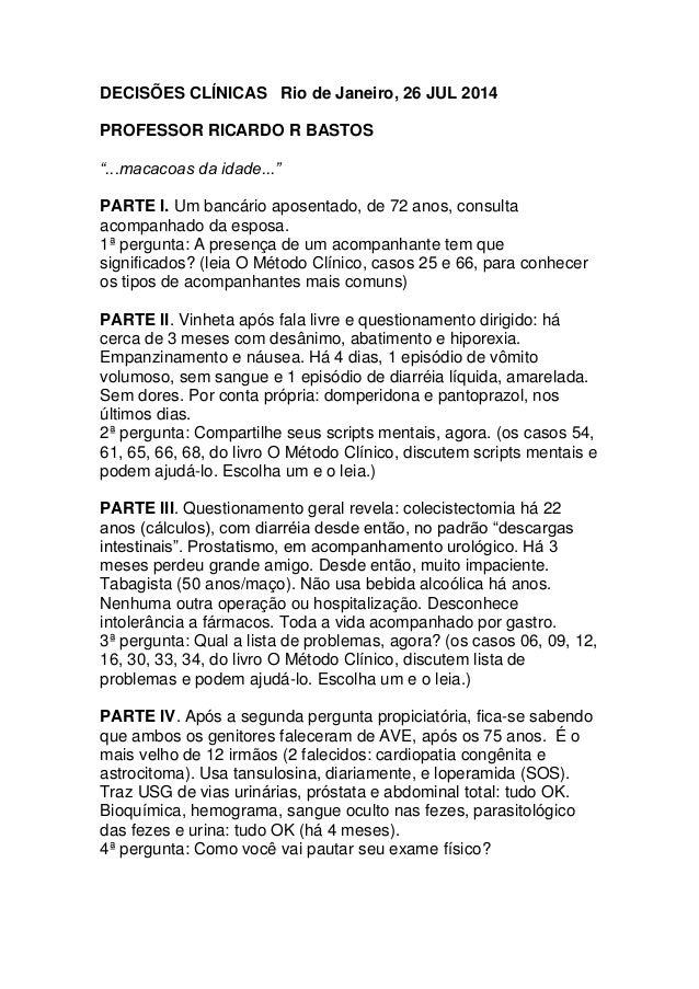 """DECISÕES CLÍNICAS Rio de Janeiro, 26 JUL 2014 PROFESSOR RICARDO R BASTOS """"...macacoas da idade..."""" PARTE I. Um bancário ap..."""