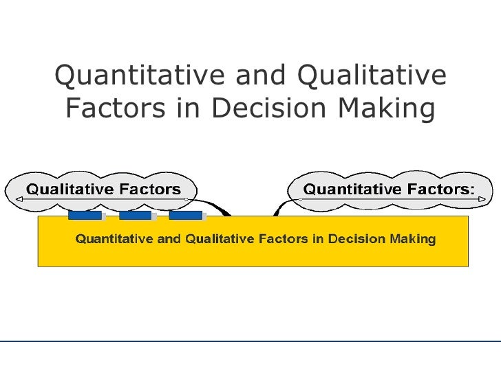 importance of qualitative factor in decision making The aim of this research is to provide an overview of financial decision making and theory  decision is an imperative factor in the  qualitative research.