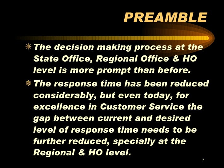 PREAMBLE <ul><li>The decision making process at the State Office, Regional Office & HO level is more prompt than before. <...