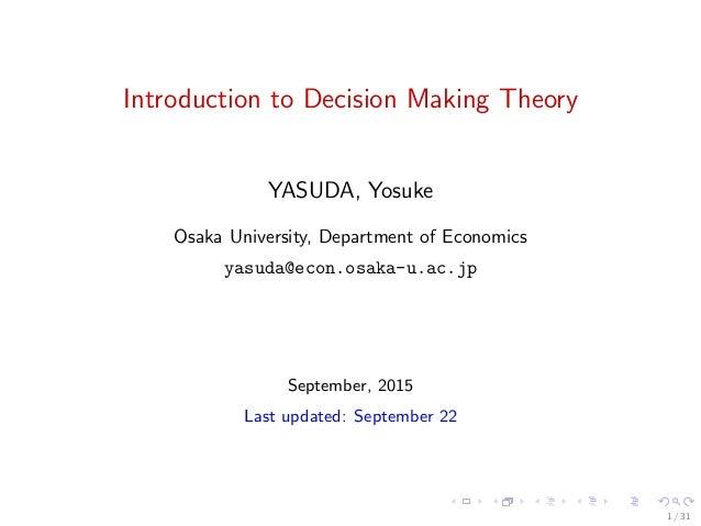 Introduction to Decision Making Theory YASUDA, Yosuke Osaka University, Department of Economics yasuda@econ.osaka-u.ac.jp ...