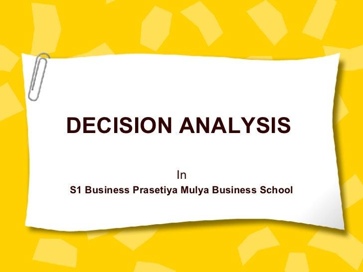 DECISION ANALYSIS In S1 Business Prasetiya Mulya Business School